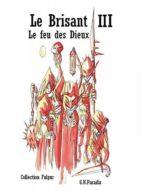 LE BRISANT III - LE FEU DES DIEUX