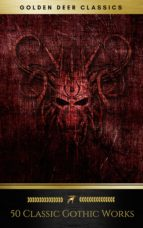 50 Classic Gothic Works You Should Read (Golden Deer Classics) (ebook)