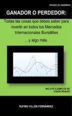 GANADOR O PERDEDOR: TODAS LAS COSAS QUE DEBES SABER PARA INVERTIR EN TODOS LOS MERCADOS INTERNACIONALES BURSÁTILES … Y A (ebook)