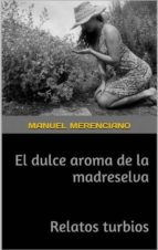 EL DULCE AROMA DE LA MADRESELVA Y RELATOS TURBIOS (ebook)