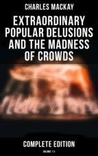 EXTRAORDINARY POPULAR DELUSIONS AND THE MADNESS OF CROWDS (COMPLETE EDITION: VOLUME 1-3)