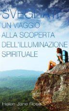 Svegliati. Un Viaggio Alla Scoperta Dell'illuminazione Spirituale. (ebook)