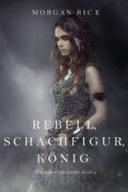 Rebell, Schachfigur, König (Für Ruhm und Krone – Buch 4) (ebook)