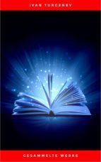 Gesammelte Werke: Romane + Erzählungen + Gedichte in Prosa (83 Titel in einem Buch - Vollständige deutsche Ausgaben): Väter und Söhne + Aufzeichnungen ... Liebe + Gespenster und viel mehr (ebook)