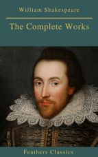The Complete Works of William Shakespeare (Best Navigation, Active TOC) (Feathers Classics) (ebook)