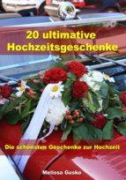 20 ultimative Hochzeitsgeschenke - Die schönsten Geschenke zur Hochzeit (ebook)