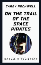 On the Trail of the Space Pirates (Serapis Classics) (ebook)