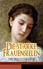 Die starke Frauenseelen der Weltliteratur (26 Romane in einem Band - Vollständige deutsche Ausgaben) (ebook)