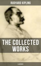 THE COLLECTED WORKS OF RUDYARD KIPLING (Illustrated) (ebook)