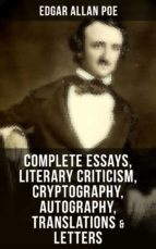 COMPLETE ESSAYS, LITERARY CRITICISM, CRYPTOGRAPHY, AUTOGRAPHY, TRANSLATIONS & LETTERS