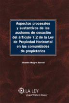 ASPECTOS PROCESALES Y SUSTANTIVOS DE LAS ACCIONES DE CESACIÓN DEL ARTÍCULO 7.2 DE LA LEY DE PROPIEDAD HORIZONTAL EN LAS COMUNIDADES DE PROPIETARIOS