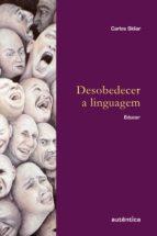 Desobedecer a linguagem (ebook)