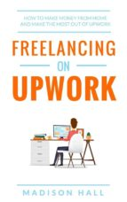 Freelancing on Upwork: How to make money from home and make the most out of Upwork