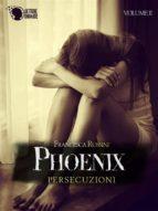 Phoenix - Persecuzioni - Volume 2 (ebook)