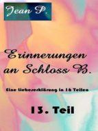 ERINNERUNGEN AN SCHLOSS B. - 13. TEIL