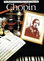 CHOPIN: THE ILLUSTRATED LIVES OF THE GREAT COMPOSERS