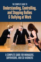 The Complete Guide to Understanding, Controlling, and Stopping Bullies & Bullying at Work (ebook)