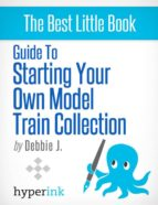 Beginner's Guide to Starting Your Own Model Train Collection (Scenery, Track Plans, and Layouts) (ebook)