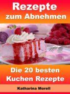 Rezepte zum Abnehmen - Die 20 besten Kuchen Rezepte (ebook)