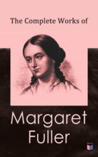 The Complete Works of Margaret Fuller (ebook)