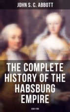 The Complete History of the Habsburg Empire: 1232-1789 (ebook)