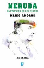 Neruda. El príncipe de los poetas. La biografía (ebook)