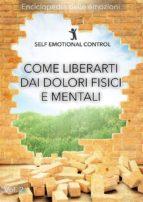 Come liberarti dai dolori fisici e mentali (ebook)