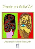 Poesia sui Sette Vizi. Opere raccolte da Paola Zan (ebook)