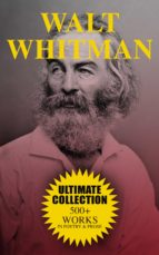 WALT WHITMAN ULTIMATE COLLECTION: 500+ WORKS IN POETRY & PROSE