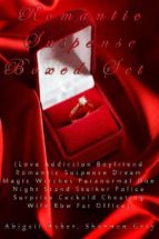 Romantic Suspense Boxed Set (Love Addiction Boyfriend Romantic Suspense Dream Magic Witches Paranormal One Night Stand Stalker Police Surprise Cuckold Cheating Wife Bbw Fat Office) (ebook)