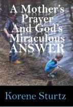 A MOTHER'S PRAYER AND GOD'S MIRACULOUS ANSWER
