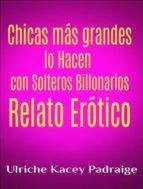 Chicas Más Grandes Lo Hacen Con Solteros Billonarios: Relato Erótico (ebook)