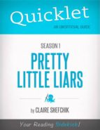 QUICKLET ON PRETTY LITTLE LIARS SEASON 1 (CLIFFSNOTES-LIKE BOOK SUMMARY)