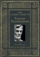 THE CLASSIC GUIDE TO FAMOUS ASSASSINATIONS