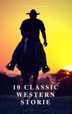 10 Classic Western Stories (Best Navigation, Active TOC) (A to Z Classics) (ebook)