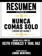 RESUMEN EXTENDIDO DE NUNCA COMAS SOLO (NEVER EAT ALONE) ? BASADO EN EL LIBRO DE KEITH FERRAZZI Y TAHL RAZ