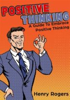 Positive Thinking: A Guide To Embrace Positive Thinking (ebook)