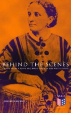 Behind the Scenes: Thirty Years a Slave and Four Years in the White House (ebook)