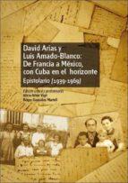 David Arias y Luis Amado-Blanco: de Francia a México, con Cuba en el horizonte. Epistolario (1939-1969) (ebook)