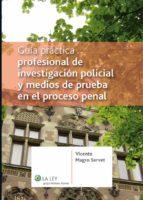 GUÍA PRÁCTICA PROFESIONAL DE INVESTIGACIÓN POLICIAL Y MEDIOS DE PRUEBA EN EL PROCESO PENAL
