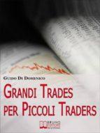 Grandi Trades per Piccoli Traders. 7 Passi per Diventare un Trader Vincente e Guadagnare con il Trading Online. (Ebook Italiano - Anteprima Gratis) (ebook)