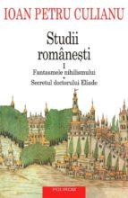 Studii românești I. Fantasmele nihilismului, Secretul doctorului Eliade (ebook)