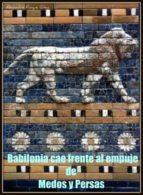 BABILONIA CAE FRENTE AL EMPUJE DE MEDOS Y PERSAS