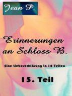 ERINNERUNGEN AN SCHLOSS B. - 15. TEIL
