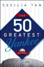 The 50 Greatest Yankee Games (ebook)