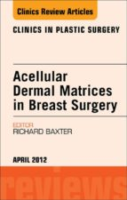 Acellular Dermal Matrices in Breast Surgery, An Issue of Clinics in Plastic Surgery - E-Book (ebook)