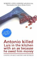 Antonio Killed Luis In The Kitchen With An Ax Because He Owed Him Money (ebook)