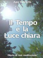Il Tempo E La Luce Chiara. Diario Di Non Meditazione. (ebook)