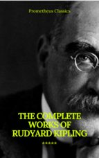 The Complete Works of Rudyard Kipling (Illustrated) (Prometheus Classics) (ebook)