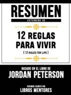 RESUMEN EXTENDIDO DE 12 REGLAS PARA VIVIR (12 RULES FOR LIFE) ? BASADO EN EL LIBRO DE JORDAN PETERSON